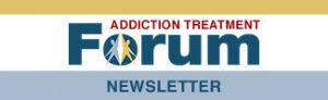 Addiction Treatment Forum Newsletter